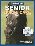 Hands-On Senior Horse Care The Complete Book of Senior Equine Management and First Aid