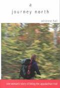 Journey North One Woman's Story of Hiking the Appalachian Trail