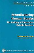 Manufacturing Human Bombs The Making of Palestinian Suicide Bombers