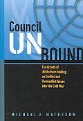 Council Unbound The Growth of UN Decision Making on Conflict And Postconflict Issues After t...
