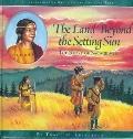 Land beyond the Setting Sun: The Story of Sacagewea