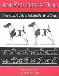 Eye for a Dog Illustrated Guide to Judging Purebred Dogs