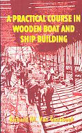 Practical Course in Wooden Boat and Ship Building: The Fundamental Principles and Practical ...