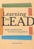 Learning to Lead Effective Leadership Skills for Teachers of Young Children