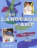 Language of Art Reggioinspired Studio Practices in Early Childhood Settings