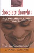 Chocolate Thoughts Short Stories, Essays & Poetry from the Hearts & Minds of Real Black Men