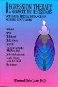 RegressionTherapy : Volume II: Sepcial Instances of Altered State Work