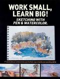 Work Small, Learn Big Sketching With Pen & Watercolor