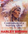 Confessions of a Starving Artist The Art and Life of Harley Brown