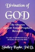 Divination of God The Obscure Ancient Tool of Prophecy Revealed