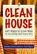 Clean House : 147 Ways to Live Well in the Body God Gave You