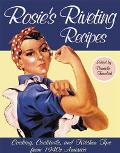 Rosie's Riveting Recipes Cooking, Cocktails, and Kitchen Tips from 1940s America