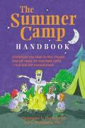 Summer Camp Handbook Everything You Need to Find,Choose & Get Ready for Overnight Camp - And...