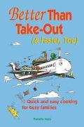 Better Than Take-Out (& Faster, Too) Quick and Easy Cooking for Busy Families