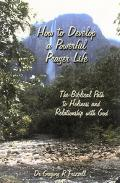 How to Develop a Powerful Prayer Life The Biblical Path to Holiness and Relationship With God