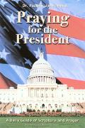 Praying for the President : A Daily Guide of Scripture and Prayer
