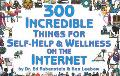 300 Incredible Things for Self-Help & Wellness on the Internet