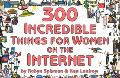 300 Incredible Things for Women on the Internet