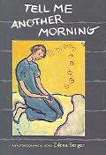 Tell Me Another Morning An Autobiographical Novel
