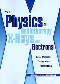 Physics of Radiotherapy X-Rays and Electrons/by Peter Metcalfe, Tomas Kron, and Peter Hoban
