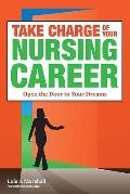 Take Charge of Your Nursing Career : Conquer the Challenges and Realize the Rewards