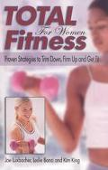 Total Fitness for Women Proven Strategies to Trim Down, Firm Up and Get Fit