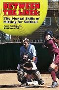 Between the Lines The Mental Skills of Hitting for Softball