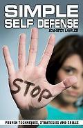 Simple Self Defense: Proven Techniques, Strategies and Skills