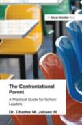Confrontational Parent A Practical Guide for School Leaders