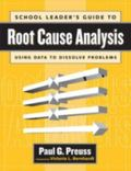 School Leader's Guide to Root Cause Analysis Using Data to Dissolve Problems