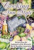 Cooking Inn Style Recipes from the Innkeepers of the Wisconsin Bed & Breakfast Association