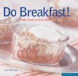 Do Breakfast!: Tasty Treats to Kick Start Your Day