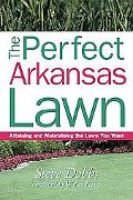 Perfect Arkansas Lawn Attaining and Maintaining the Lawn You Want