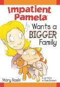 Impatient Pamela Wants a Bigger Family