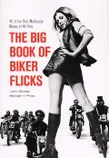 Big Book Of Biker Flicks 40 Of The Best Motorcycle Movies Of All Tiime