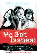 We Got Issues! A Young Women's Guide to a Bold, Courageous, And Empowered Life