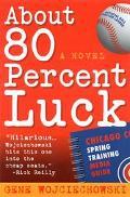 About 80 Percent Luck A Novel