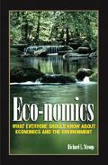 Eco-Nomics What Everyone Should Know About Economics and the Environment
