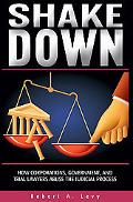 Shakedown How Corporations, Government, And Trial Lawyers Abuse The Judicial Process