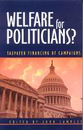 Welfare For Politicians Taxpayer Financing Of Campaigns