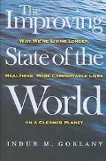 Improving State of the World Why We're Living Longer, Healthier, More Comfortable Lives on a...