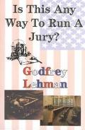 Is This Any Way to Run a Jury? - Godfrey D. Lehman - Paperback