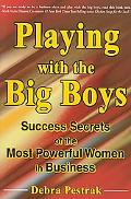 Playing With the Big Boys Success Secrets of the Most Powerful Women in Business