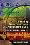 Viewing New Creations With Anabaptist Eyes: Ethics Of Biotechnology