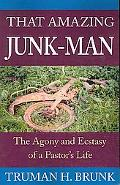 That Amazing Junk-man The Agony and Ecstasy of a Pastor's Life