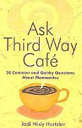 Ask Third Way Cafe : 50 Common and Quirky Questions about Mennonites