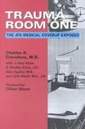 Trauma Room One The JFK Medical Coverup Exposed