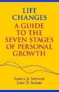 Life Changes A Guide to the Seven Stages of Personal Growth