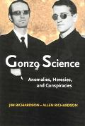 Gonzo Science Anomalies, Heresies, And Conspiracies