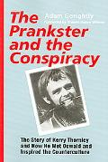 Prankster and the Conspiracy The Story of Kerry Thornley and How He Met Oswald and Inspired ...